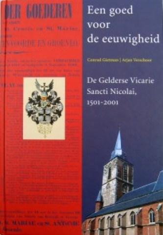 Een goed voor de eeuwigheid, de Gelderse Vicarie Sancti Nicolai 1501-2001. Gietman en Verschoor