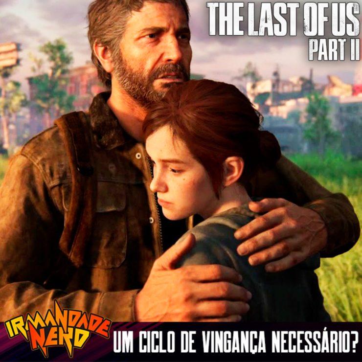The Last Of Us Parte II: Um Ciclo De Vingança Necessário?   IN #31