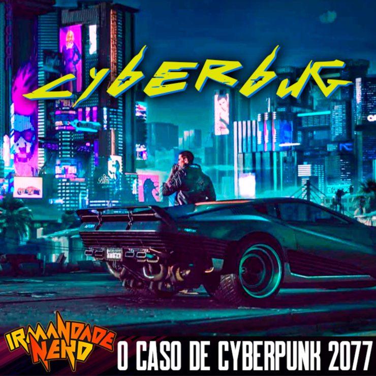 Cyberbug 2077: do sucesso ao fracasso | IN #46