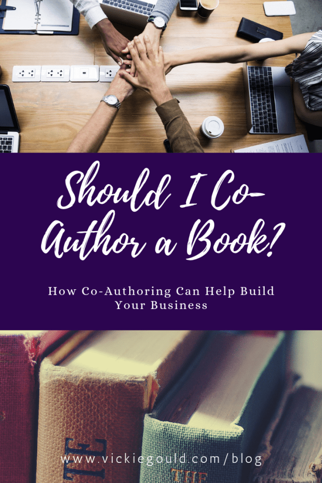 Should I Co-Author a Book? Ho co-authoring can help build your business. www.vickiegould.com/blog