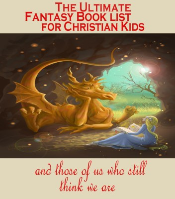 The Ultimate Fantasy Book List for Christian Kids (and those who still think they are)