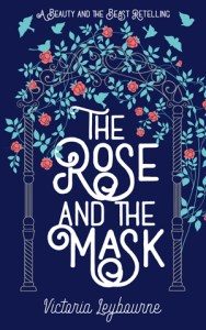 """the cover for """"the rose and the mask"""". In an illustration, roses grow over an arch surrounded by flying birds."""