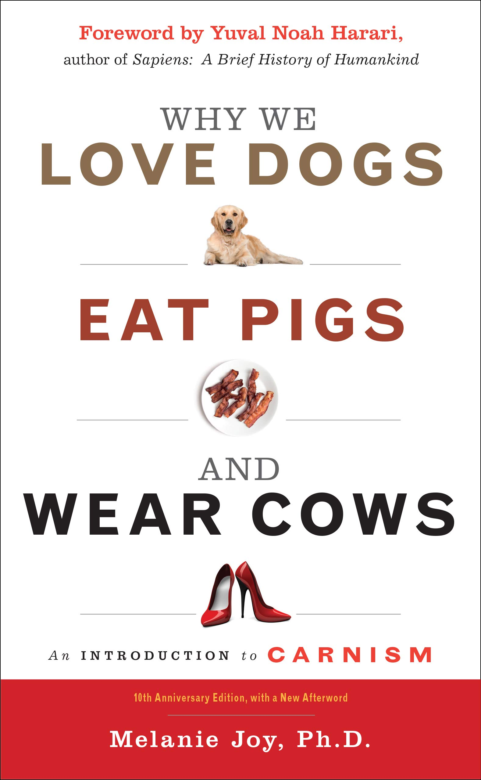 Why We Love Dogs, Eat Pigs and Wear Cows by Melanie Joy