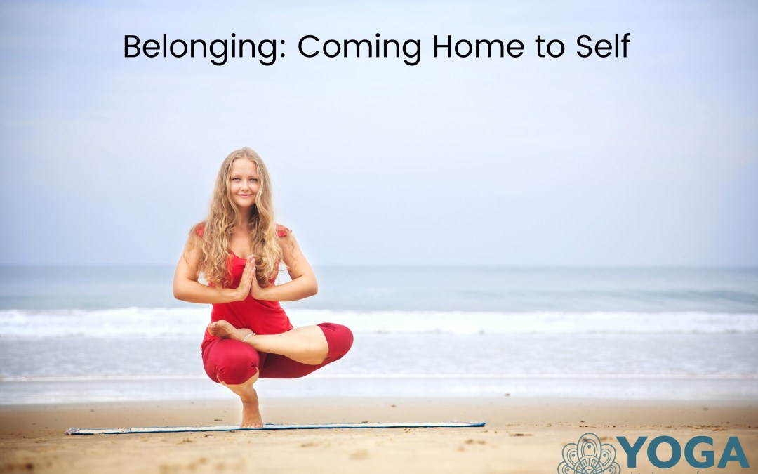 Belonging: Coming Home to Self