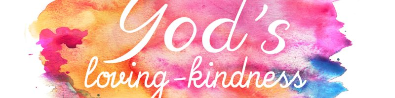 God's Loving Kindness - Part 4 of 4