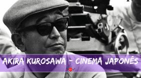 Kurosawa: do Japão para o mundo, conheça um pouco mais desse gênio do cinema
