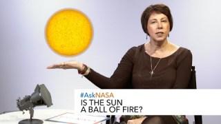#AskNASA? Is the Sun a ball of fire?