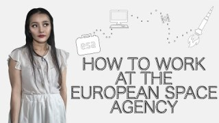 How to get a job at the European Space Agency