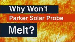 How NASA's Parker Solar Probe Will Survive the Sun
