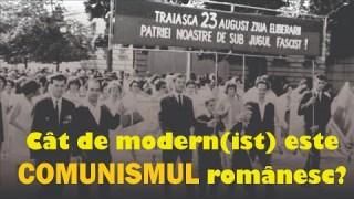 Cât de modern(ist) a fost comunismul românesc?
