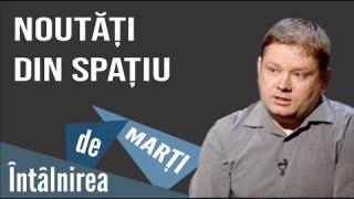 Noutăți din spațiu (imagini si video) cu Claudiu Tănăselia