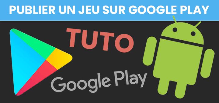 Publier un jeu vidéo Android sur Google Play Store