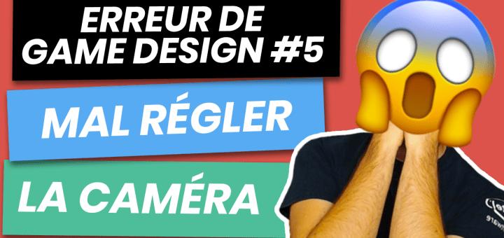 Erreur de Game Design 5 - Mal régler la caméra