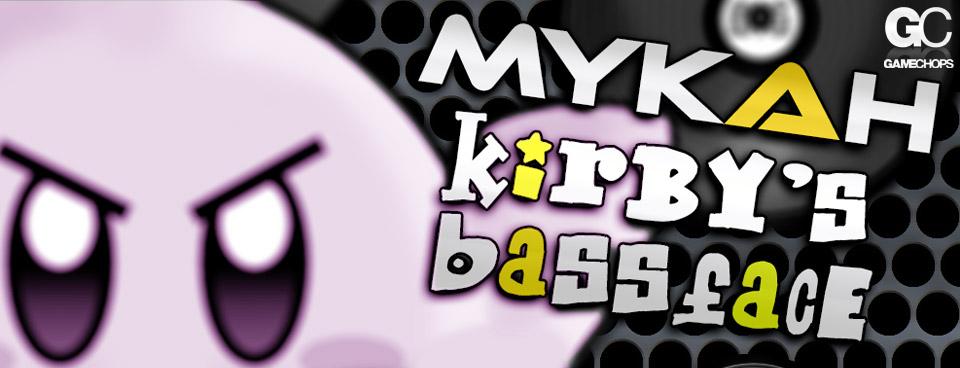 Mykah - Kirby's Bassface