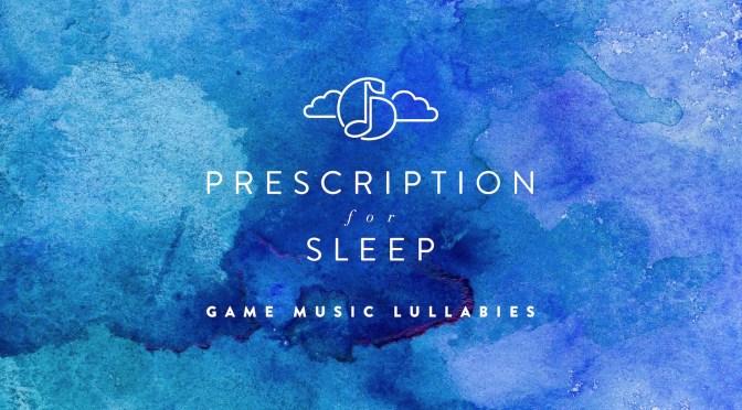 Prescription for Sleep: Game Music Lullabies