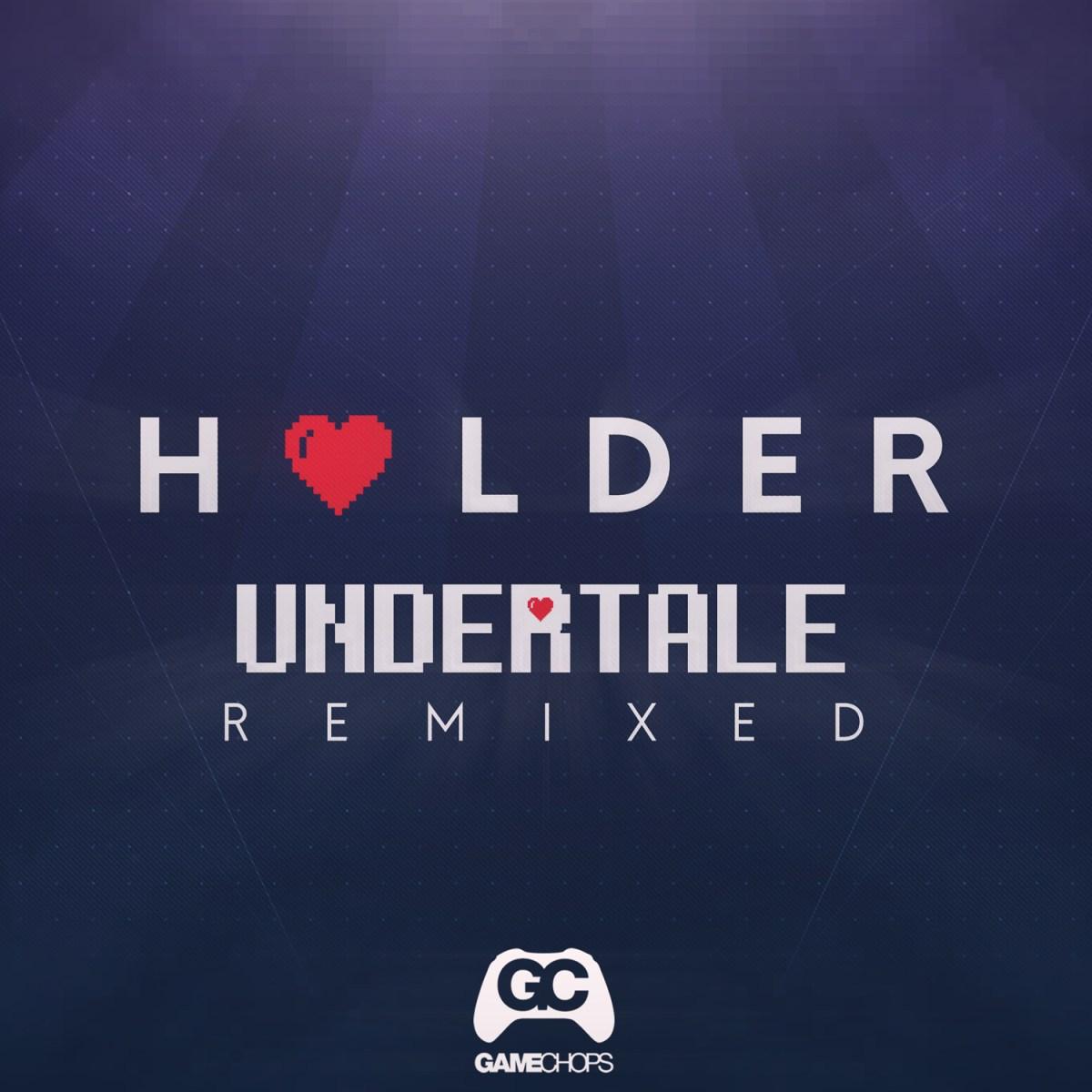 Holder - Undertale Remixed