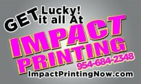Get ALL your PRINTS done with 'IMPACT PRINTING' !!! (954) 684-2348