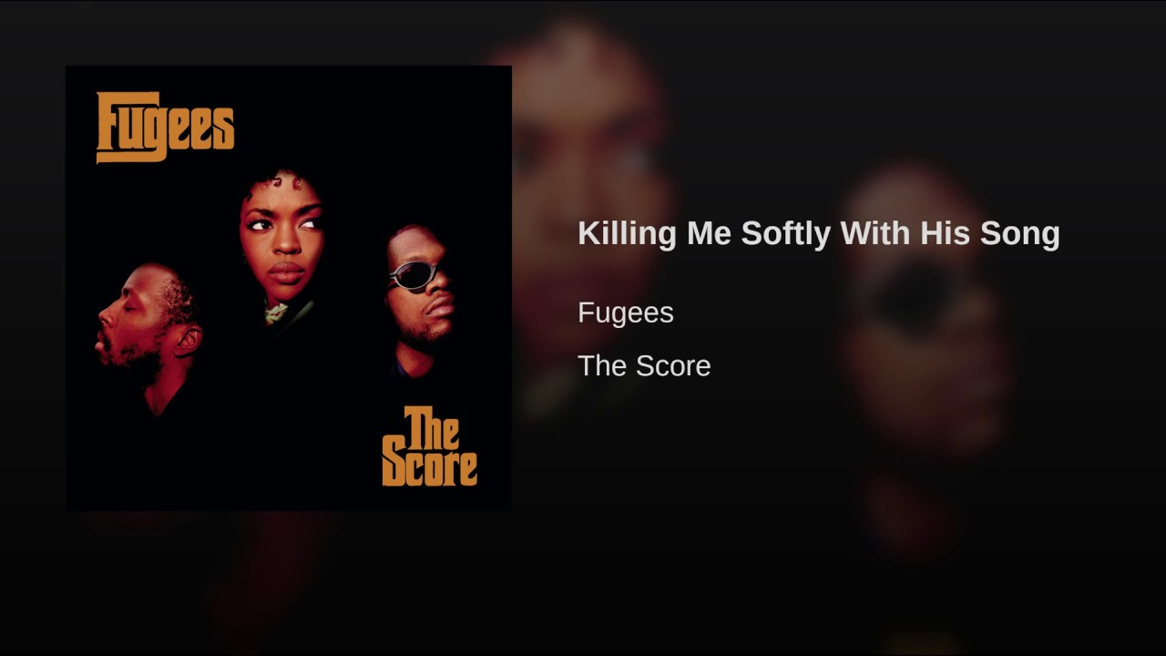 Killing Me Softly with His Song – Fugees