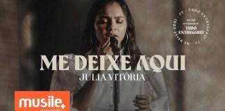 Julia Vitória - 'Me Deixe Aqui/Tudo Entregarei' | Letra e clipe