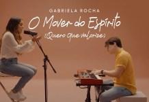 Gabriela Rocha - 'O Mover do Espírito' (Quero que Valorize) | Letra e clipe