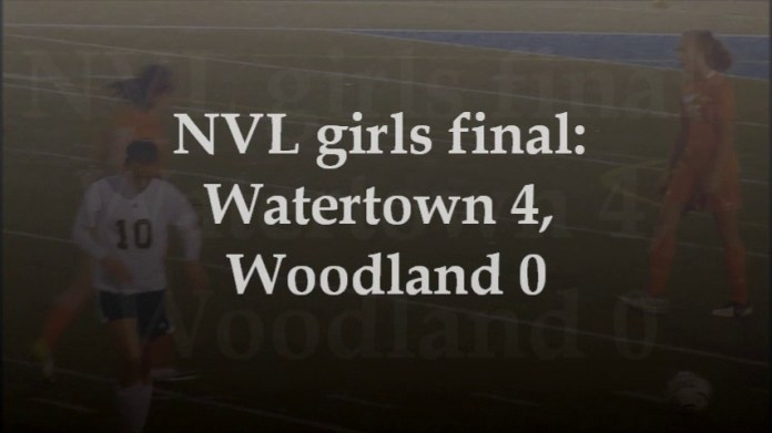 NVL girls final: Watertown 4, Woodland 0