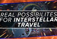 Featured Vid #201 – 5 REAL Possibilities for Interstellar Travel