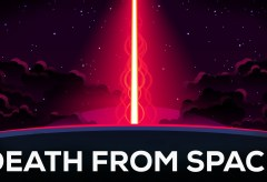 Featured Vid #412 – Death From Space: Gamma-Ray Bursts Explained
