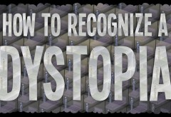 Featured Vid #453 – How To Recognize A Dystopia
