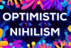 Featured Vid #473 – Optimistic Nihilism