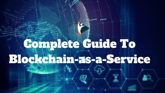 Complete Guide To Blockchain-as-a-Service (BaaS) – [Explained]