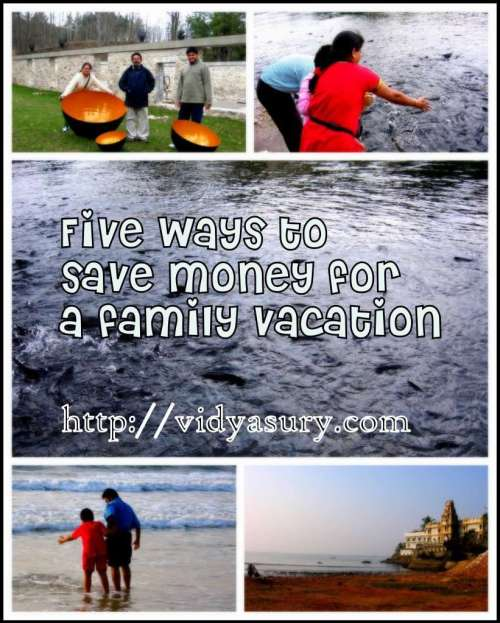 Save money for a family vacation vidya sury