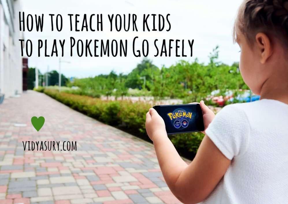 Pokemon Go safety tips for kids Vidya Sury 1