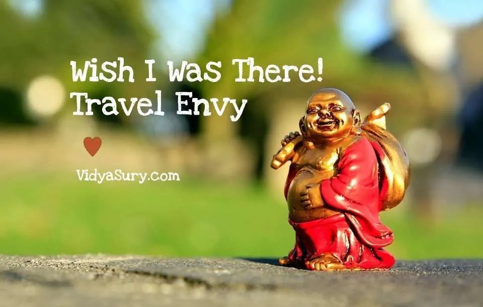 Wish I was there! Travel Envy. Vidya Sury