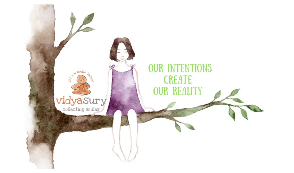 Our intentions create our reality Vidya Sury