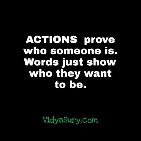 Actions prove who some is. Words prove who they wanna be. Do something. #inspiringquote