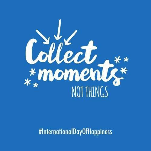 Collect moments not things Happiness Day