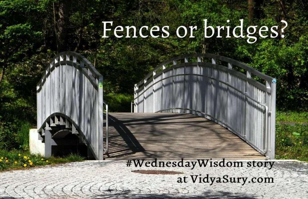 Fences vs Bridges #WednesdayWisdom story #relationships