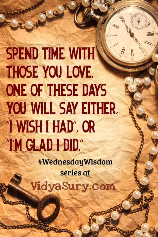 """Spend time with those you love. One of these days you will say either, """"I wish I had"""", or """"I'm glad I did."""" Thank you for your time #WednesdayWIsdom #Mindfulness #Gratitude #Time #PersonalDevelopment"""