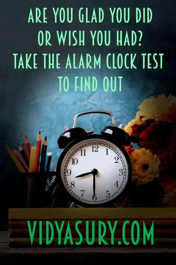Are you glad you did or wish you had. Take the alarm clock test to find out #WednesdayWisdom #lifelesson #mindfulness