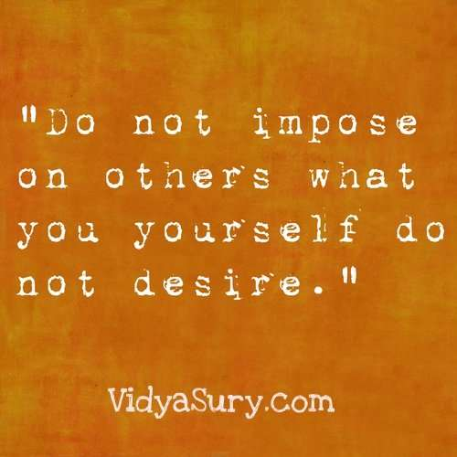 Do not impose on others. 25 Inspiring quotes to get your mojo back