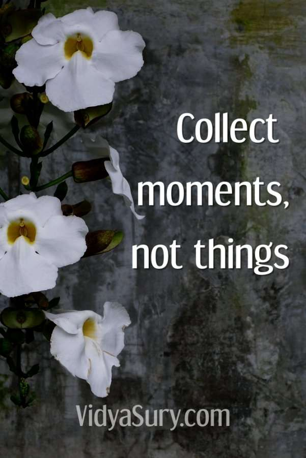 Collect moments not things #inspiringquotes #mindfulness #wordsofwisdom