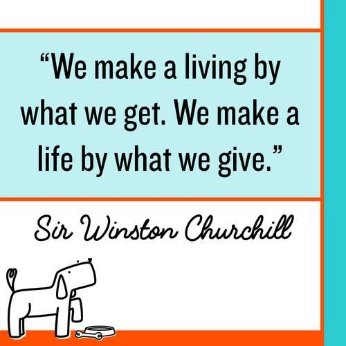 We make a living by what we get. We making a life by what we give. Make Kindness The Norm 100 Random Acts of Kindness