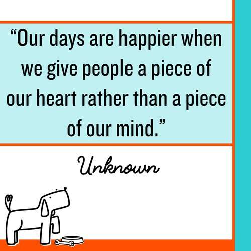 Our days are happier when we give people a piece of our heart rather than a piece of our mind. Make Kindness The Norm 100 Random Acts of Kindness