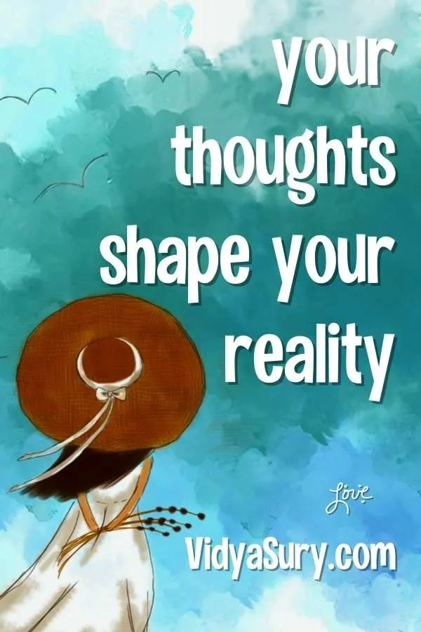 Your thoughts shape your reality
