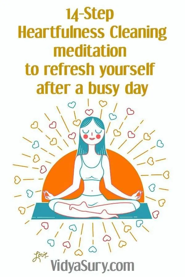 14 step heartfulness cleaning meditation to refresh you after a busy day