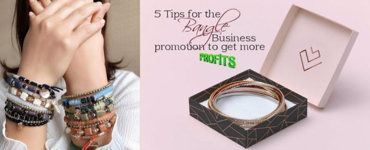 5 Tips for the Bangle Business promotion to get more Profit