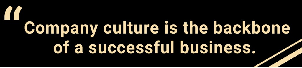 Company culture is the backbone of a successful business.