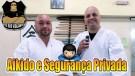 Aikido e Segurança Privada  - Assista ao vídeo