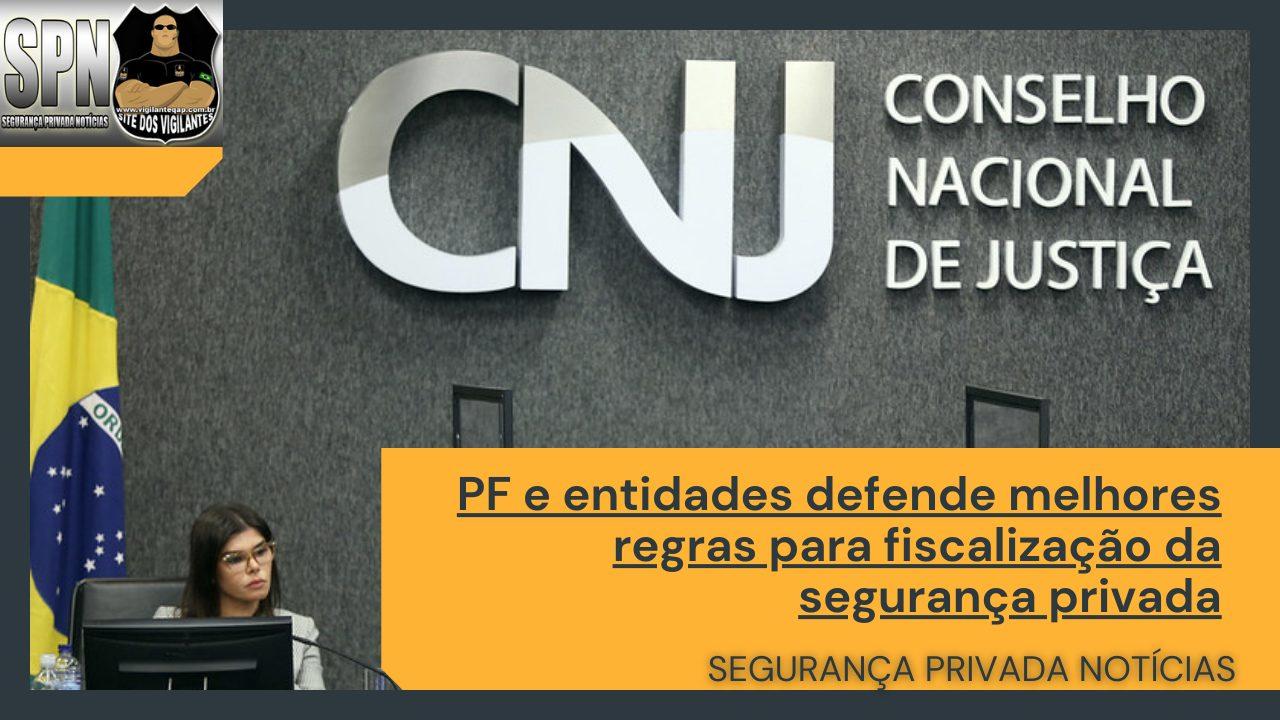 SPN – PF e entidades defendem melhores regras para fiscalização da segurança privada