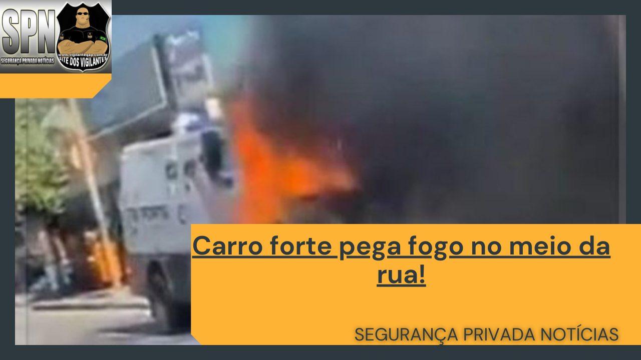SPN – Carro forte pega fogo no meio da rua!